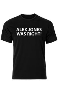Alex Jones Was Right T-Shirt