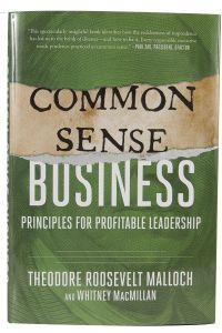 Common Sense Business: Principles For Profitable Leadership