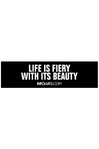 Life is Fiery With Its Beauty