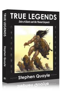 Front cover of Stephen Quayle's True Legends Novel
